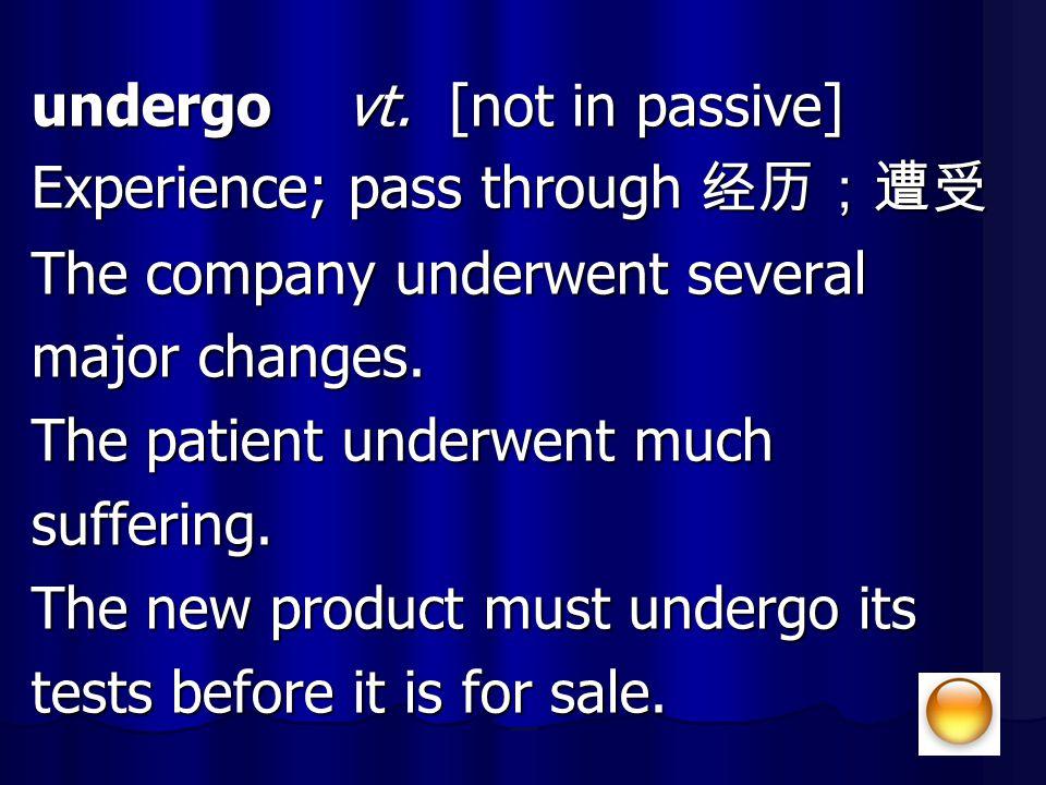 undergo vt. [not in passive]
